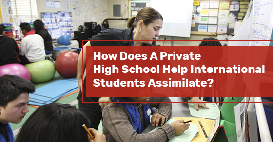 How Does A Private High School Help International Students Assimilate?